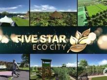 Mở Đợt 1 siêu dự án khu sinh thái 5 sao fivestar eco city chỉ 15tr/m2 ưu đãi 5 suất nội bộ