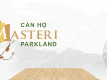 Cập nhật thông tin mới nhất dự án Masteri Parkland - 0813633885