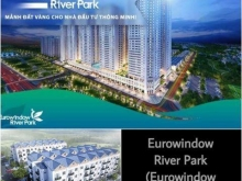 Căn hộ chung cư cao cấp Eurowindow River Park 2PN chỉ với 1,2 tỷ ..LH phòng kinh doanh 0965439682
